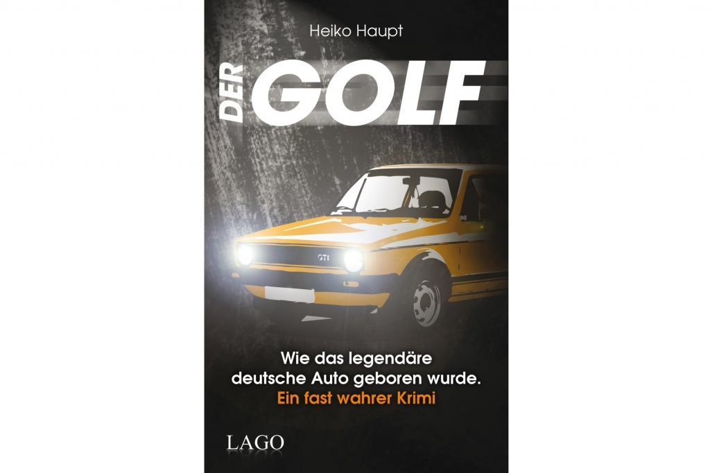 Buchvorstellung: Der Golf – ein fast wahrer Krimi - Ab- und Hintergründiges zur Entwicklung des Bestsellers